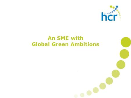 An SME with Global Green Ambitions. Being green' can lead to better outcomes for the triple bottom line – people, the planet, and profit.