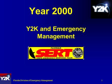 Florida Division of Emergency Management1 Year 2000 Y2K and Emergency Management.
