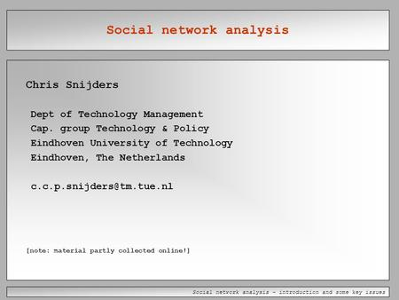 Social <strong>network</strong> analysis – introduction and some key issues Social <strong>network</strong> analysis Chris Snijders Dept of Technology Management Cap. group Technology &