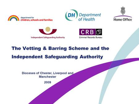 The Vetting & Barring Scheme and the Independent Safeguarding Authority Dioceses of Chester, Liverpool and Manchester 2009.