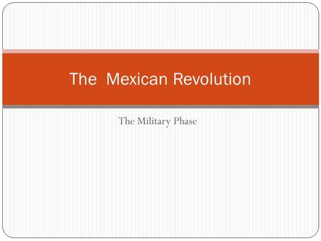 The Military Phase The Mexican Revolution. The Liberal Leadership The source of the corruption Capitalism under Diaz The Intelligentsia The cientificos.