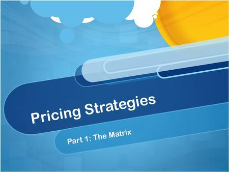 Pricing Strategies Part 1: The Matrix. Consumer Demand Consumer demand always sets the price: if the consumer feels the price is too expensive, they may.
