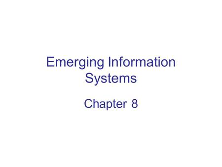 Emerging Information Systems Chapter 8. Competitive Advantage in Being at the Cutting Edge To achieve competitive advantage –Differentiate your products.