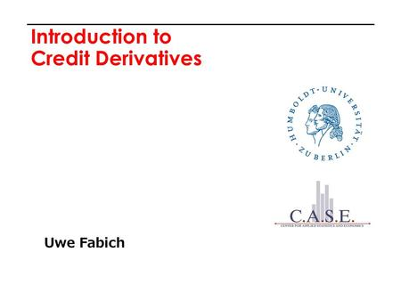 Introduction to Credit Derivatives Uwe Fabich. Credit Derivatives 2 Outline  Market Overview  Mechanics of Credit Default Swap  Standard Credit Models.