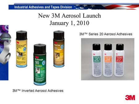 New 3M Aerosol Launch January 1, 2010 3M™ Series 20 Aerosol Adhesives 3M™ Inverted Aerosol Adhesives.