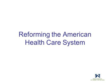 Reforming the American Health Care System. Basic Facts 83% of people are satisfied with their own health care (CNN/Opinion Research July 31–August 3)