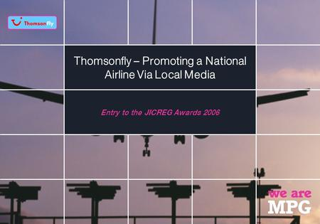 Thomsonfly – Promoting a National Airline Via Local Media Entry to the JICREG Awards 2006.
