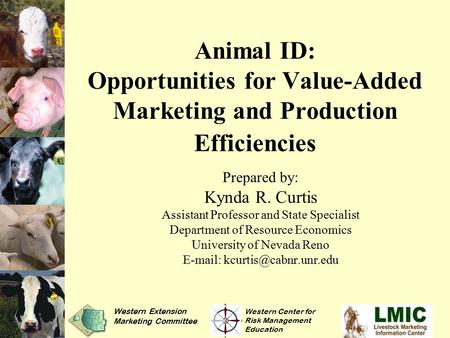 Animal ID: Opportunities for Value-Added Marketing and Production Efficiencies Prepared by: Kynda R. Curtis Assistant Professor and State Specialist Department.