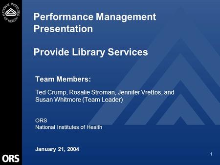 1 Performance Management Presentation Provide Library Services Team Members: Ted Crump, Rosalie Stroman, Jennifer Vrettos, and Susan Whitmore (Team Leader)
