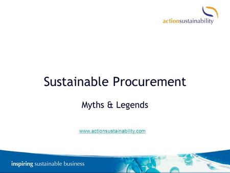 Sustainable Procurement Myths & Legends www.actionsustainability.com.