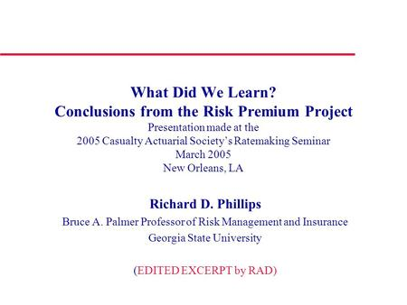 What Did We Learn? Conclusions from the Risk Premium Project Presentation made at the 2005 Casualty Actuarial Society's Ratemaking Seminar March 2005 New.