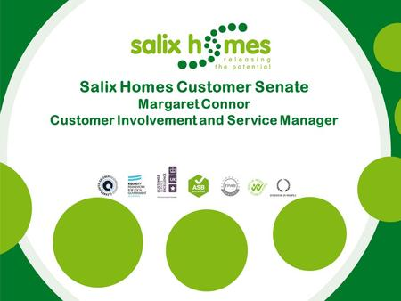 Salix Homes Customer Senate Margaret Connor Customer Involvement and Service Manager.
