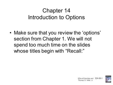©David Dubofsky and 524-06-1 Thomas W. Miller, Jr. Chapter 14 Introduction to Options Make sure that you review the 'options' section from Chapter 1. We.