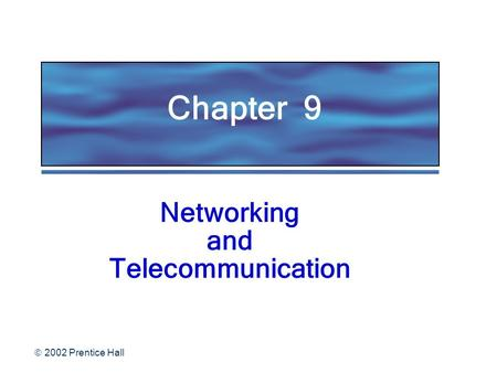  2002 Prentice Hall Chapter 9 Networking and Telecommunication.