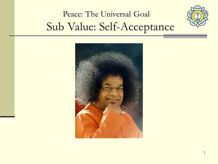 1 Peace: The Universal Goal Sub Value: Self-Acceptance.