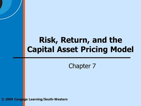 © 2009 Cengage Learning/South-Western Risk, Return, and the Capital Asset Pricing Model Chapter 7.