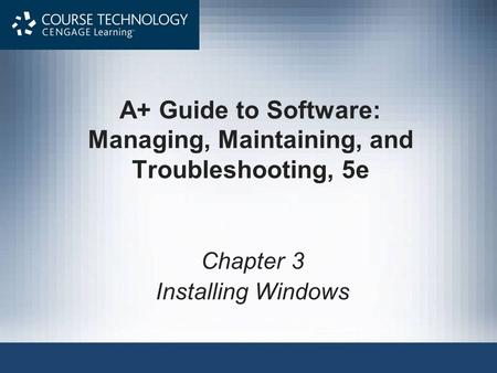 A+ Guide to Software: Managing, Maintaining, and Troubleshooting, 5e Chapter 3 Installing Windows.
