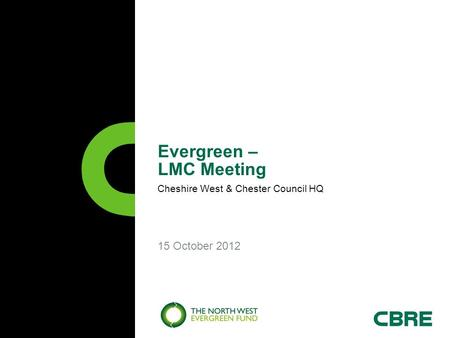 15 October 2012 Evergreen – LMC Meeting Cheshire West & Chester Council HQ.
