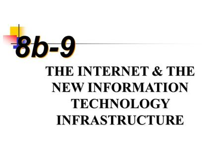 8b-9 THE INTERNET & THE NEW INFORMATION TECHNOLOGY INFRASTRUCTURE.