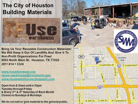 The City of Houston Building Materials Bring Us Your Reusable Construction Materials! We Will Keep It Out Of Landfills And Give It To Non-Profit Organizations.