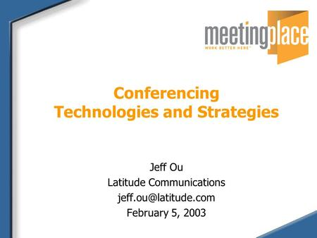 Conferencing Technologies and Strategies Jeff Ou Latitude Communications February 5, 2003.