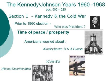 The Kennedy/Johnson Years 1960 -1968 pgs. 502 – 525 Time of peace / prosperity Section 1 - Kennedy & the Cold War Prior to 1960 election -  Rivalry betwn.