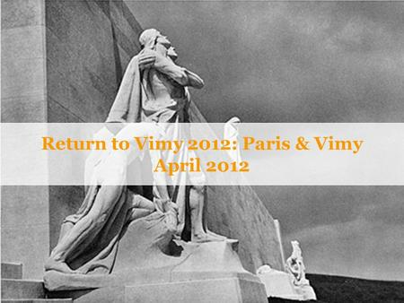 Return to Vimy 2012: Paris & Vimy April 2012. Why Explorica? › The experience is everything ›Connect with new cultures. ›Authentic activities. › Get the.