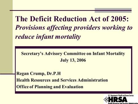 The Deficit Reduction Act of 2005: Provisions affecting providers working to reduce infant mortality Secretary's Advisory Committee on Infant Mortality.
