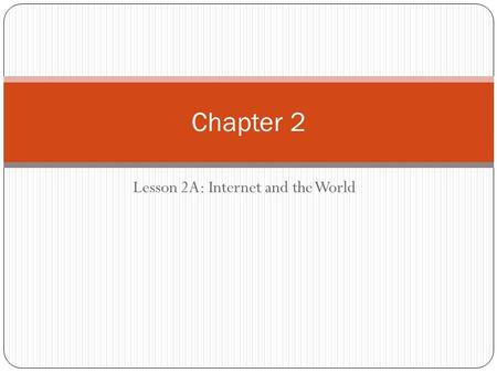 Lesson 2A: Internet and the World Chapter 2. The Internet's History 1969 – ARPANET (Advanced Research Projects Agency Network) Developed by the Department.