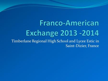 Timberlane Regional High School and Lycee Estic in Saint-Dizier, France.