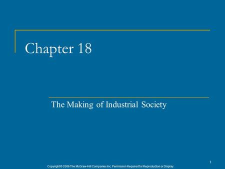 Copyright © 2006 The McGraw-Hill Companies Inc. Permission Required for Reproduction or Display. 1 Chapter 18 The Making of Industrial Society.