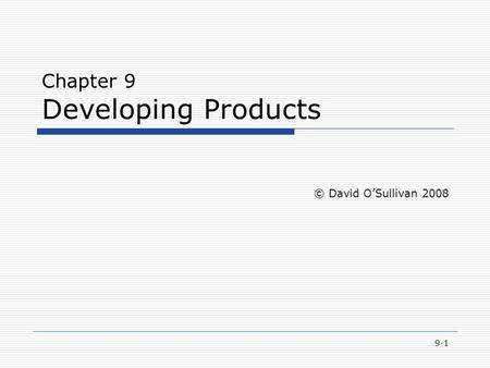 9-1 Chapter 9 Developing Products © David O'Sullivan 2008.
