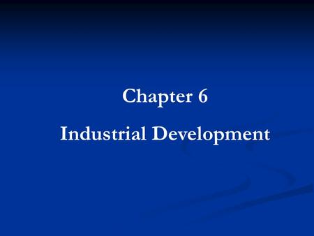 Chapter 6 Industrial Development. -The first planned industrial park was in 1896 in Manchester, England. -The first in the United States was in Chicago.
