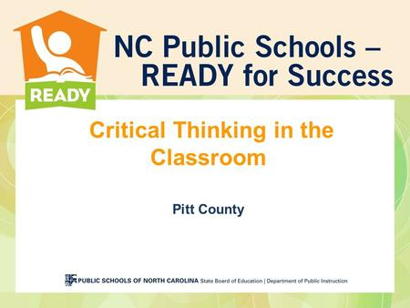 "Critical Thinking in the Classroom Pitt County. Technology Disclaimer ""The digital tools used during the course of the NCDPI trainings have been helpful."