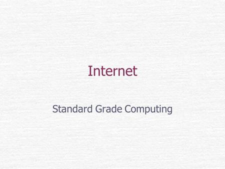 Internet Standard Grade Computing. Internet a wide area network spanning the globe. consists of many smaller networks linked together. Service a way of.