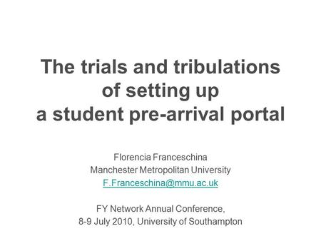 The trials and tribulations of setting up a student pre-arrival portal Florencia Franceschina Manchester Metropolitan University