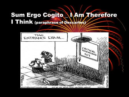 Sum Ergo Cogito _ I Am Therefore I Think (paraphrase of Descartes)