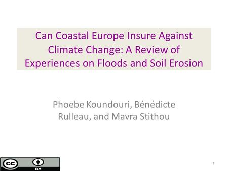 Can Coastal Europe Insure Against Climate Change: A Review of Experiences on Floods and Soil Erosion Phoebe Koundouri, Bénédicte Rulleau, and Mavra Stithou.