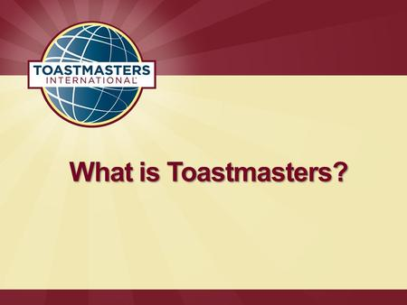 What is Toastmasters?. Overview 1  Established in 1924  More than 270,000 members in over 13,000 clubs in 116 countries around the world Facts and.