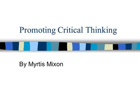 Promoting Critical Thinking By Myrtis Mixon Who Am I? Where am I from? What do I do there? About My family Why am I here? Who are you?