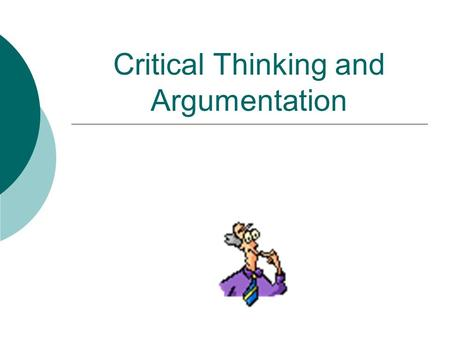 "Critical Thinking and Argumentation. What is critical thinking? ""Critical thinking is the formation of logical inferences.""(Simon&Kaplan) Critical thinking."
