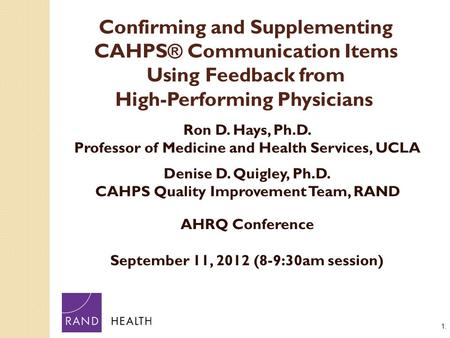 1. Confirming and Supplementing CAHPS® Communication Items Using Feedback from High-Performing Physicians. Ron D. Hays, Ph.D., Professor of Medicine and.