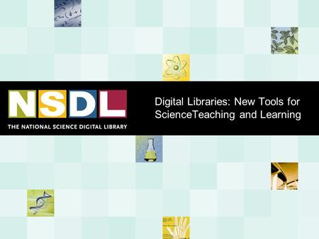 Digital Libraries: New Tools for ScienceTeaching and Learning.