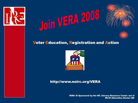 VERA IS Sponsored by the NE Literacy Resource Center out of World Education, Boston MA  Voter Education, Registration and Action.