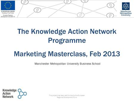The Knowledge Action Network Programme Marketing Masterclass, Feb 2013