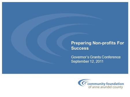 Preparing Non-profits For Success Governor's Grants Conference September 12, 2011.