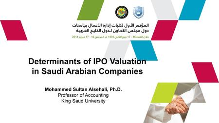 Determinants of IPO Valuation in Saudi Arabian Companies Mohammed Sultan Alsehali, Ph.D. Professor of Accounting King Saud University.