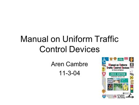Manual on Uniform Traffic Control Devices Aren Cambre 11-3-04.