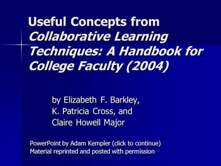 Useful Concepts from Collaborative Learning Techniques: A Handbook for College Faculty (2004) by Elizabeth F. Barkley, K. Patricia Cross, and Claire Howell.