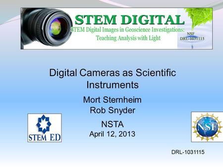 Digital Cameras as Scientific Instruments Mort Sternheim Rob Snyder NSTA April 12, 2013 DRL-1031115.